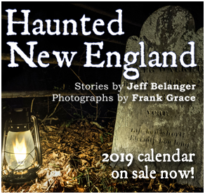 Click here for the 2019 Haunted New England calendar by Jeff Belanger and Frank Grace